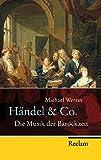 Händel & Co.: Die Musik der Barockzeit (Reclam Taschenbuch, Band 20181)