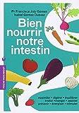 Bien nourrir notre intestin - Assimiler digérer équilibrer traiter manger apaiser prévenir énergiser stimuler