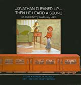 Jonathan Cleaned Up--Then He Heard a Sound: Or Blackberry Subway Jam (Munsch for Kids) by Robert N Munsch (1981-06-01)