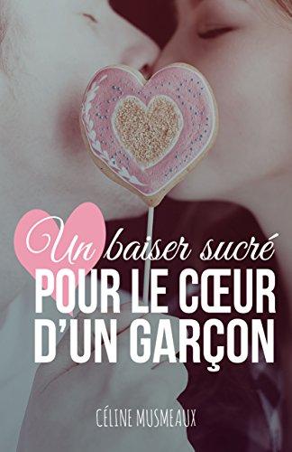 Un baiser sucré pour le coeur d'un garçon par Céline Musmeaux