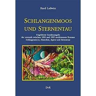 Schlangenmoos und Sternentau: Ungekürzte Sonderausgabe der erstmals zwischen 1884 und 1909 erschienenen Romane Schlangenmoos, Homchen, Aspira und Sternentau