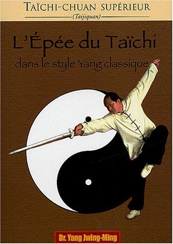 L'épée du Taïchi : Dans le style Yang classique par Jwing-Ming Yang, Marc Gengoux