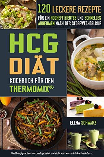 HCG Diät Kochbuch für den Thermomix® - 120 leckere Rezepte für ein hocheffizientes und schnelles Abnehmen nach der Stoffwechselkur: Schnell abnehmen? Gesund, lecker und effizient! (Hcg-diät Ebook)