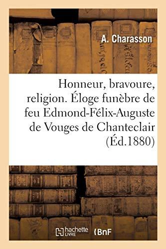 Honneur, Bravoure, Religion. Éloge Funèbre de Feu Edmond-Félix-Auguste de Vouges de Chanteclair, (Histoire)