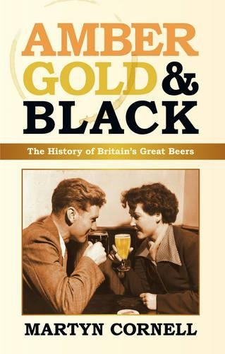 Amber, Gold and Black: The History of Britain's Great Beers