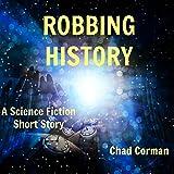 Robbing History: A Science Fiction Short Story