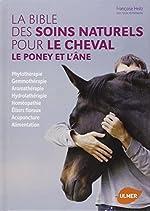 La Bible des soins naturels pour le cheval, le poney et l'âne de Francoise Heitz
