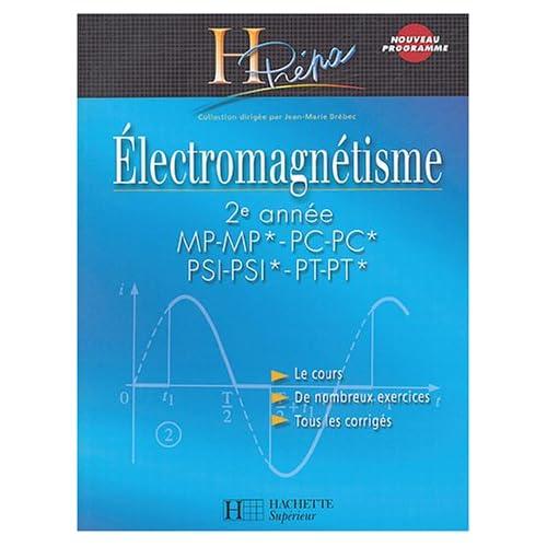 Electromagnétisme : 2e année MP-MP*-PC-PC*-PSI-PSI*-PT-PT*