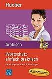 Wortschatz einfach praktisch – Arabisch: Die wichtigsten Wörter & Wendungen / Buch mit...