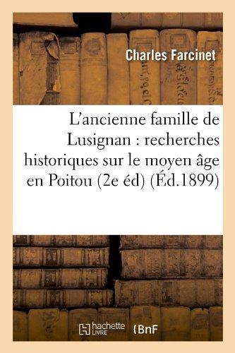 L'ancienne famille de Lusignan : recherches historiques sur le moyen âge en Poitou (2e éd) (Éd.1899) par Charles Farcinet