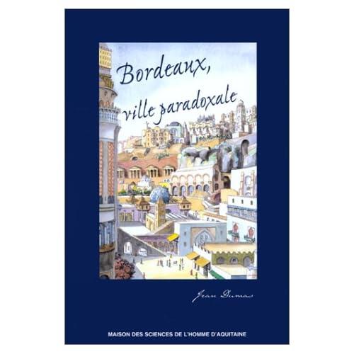 Bordeaux, ville paradoxale, temps et espaces dans la construction imaginaire d'une métropole.