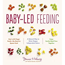 Baby-Led Feeding: The Real Baby Food Guide to Raising Happy, Independent Eaters