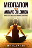 Meditation für Anfänger lernen: Wie du durch meditieren die innere Ruhe findest. Für mehr Achtsamkeit, Gelassenheit & Entspannung Inkl Achtsamkeitsmeditation. Glücklich sein & Positives Denken stärken - My Balance