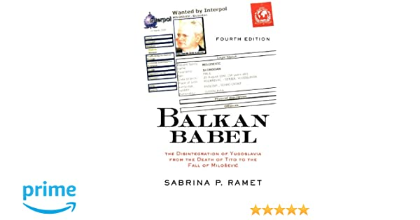 Balkan Babel 4E: The Disintegration of Yugoslavia from the Death of Tito to the Fall of Milosevic: Amazon.co.uk: Sabrina Petra Ramet: 9780813339054: Books