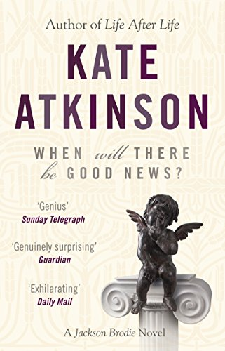When Will There Be Good News?: (Jackson Brodie) by [Atkinson, Kate]