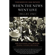 When the News Went Live: Dallas 1963 by Huffaker, Bob, Mercer, Bill, Phenix, George, Wise, Wes (2007) Paperback