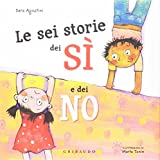 Le sei storie dei sì e dei no. Ediz. a colori