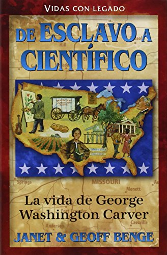 La vida de geaorge washington carver: de esclavo a cientifico = The Life of George Washington Carver (Vidas Con Legado) por Janet Benge