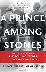 A Prince Among Stones: That Business with the Rolling Stones and Other Adventures by Prince Rupert Loewenstein (2014-02-13)