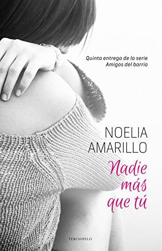 Nadie más que tú (Amigos del barrio nº 5) por Noelia Amarillo