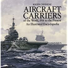 Aircraft Carriers of the World: 1914 to the Present: An Illustrated Encyclopedia