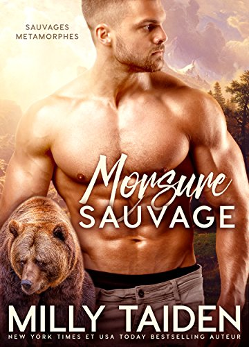 Morsure Sauvage: Romance Paranormale (Sauvages Metamorphes t. 1) par Milly Taiden