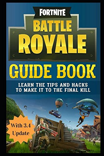 Fortnite Battle Royale Guide Book: Learn the Tips and Hacks to Make It To the Final Kill por N00b to Pro Gamer Guides