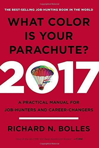 What Color Is Your Parachute? 2017: A Practical Manual for Job-Hunters and Career-Changers by Richard N. Bolles (2016-08-16)