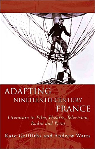 [Adapting Nineteenth Century France: Literature in Film, Theatre, Television, Radio and Print] (By: Kate Griffiths) [published: August, 2013]