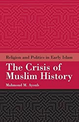 The Crisis of Muslim History: Religion and Politics in Early Islam