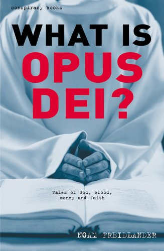 What is Opus Dei?: Tales of God, Blood, Money, and Faith (The Conspiracy Series)
