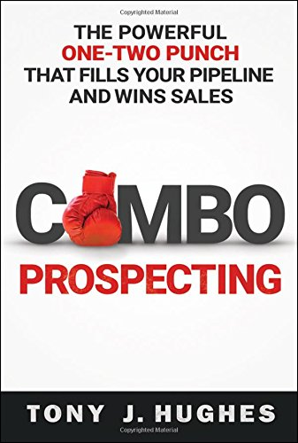 Combo Prospecting: The Strong One-Two Punch That Fills Your Pipeline and Wins Sales