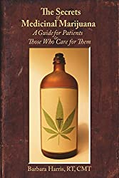 The Secrets of Medicinal Marijuana: A Guide for Patients and Those Who Care for Them by Barbara Harris (2015-05-08)