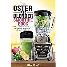 Oster Pro Blender Smoothie Book: 101 Superfood Smoothie Recipes for Your 1200, MyBlend, 6811, or Simple Blend Blender! (Oster Blender Recipes) (English Edition)