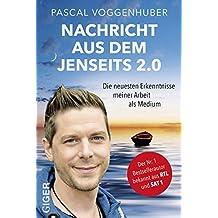 Nachricht aus dem Jenseits 2.0 | Bestseller-Autor und Medium Pascal Voggenhuber berichtet: Warum geht es allen Verstorbenen gut? Wie kommuniziere ich ... Erkenntnisse meiner Arbeit als Medium
