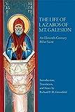 The Life of Lazaros of Mt. Galesion - An Eleventh-Century Pillar Saint (Byzantine Saints' Lives in Translation, 3) - Richard P. H. Greenfield