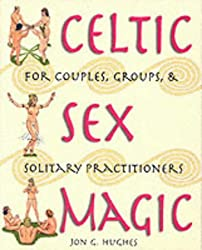 Celtic Sex Magic: For Couples Groups and Solitary Practitioners