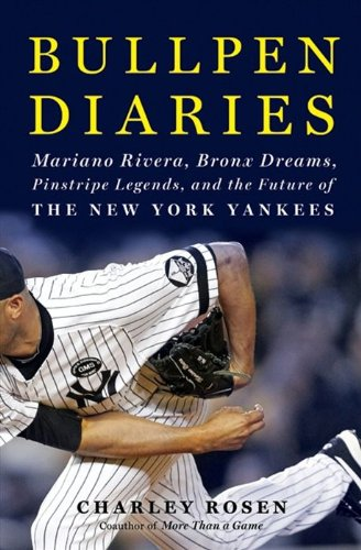 Bullpen Diaries: Mariano Rivera, Bronx Dreams, Pinstripe Legends, and the Future of the New York Yankees (English Edition) -