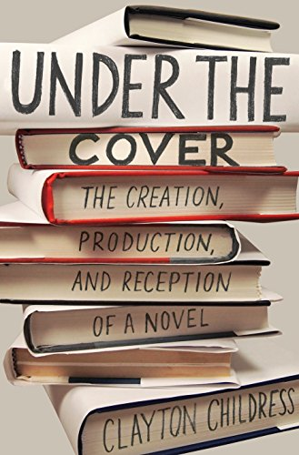 Under the Cover: The Creation, Production, and Reception of a Novel (Princeton Studies in Cultural Sociology)