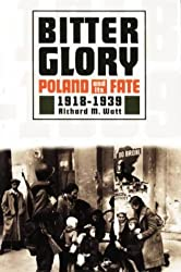 Bitter Glory: Poland and Its Fate 1918 to 1939