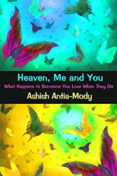 Heaven Me & You What Happens When Someone You Love Dies by [Antia-Mody, Ashish]