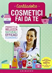 Idea Regalo - Cosmetici fai da te. Prodotti di bellezza naturali, efficaci, economici