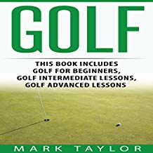 Golf, 3 Manuscripts: Golf for Beginners, Golf Intermediate Lessons, Golf Advanced Lessons