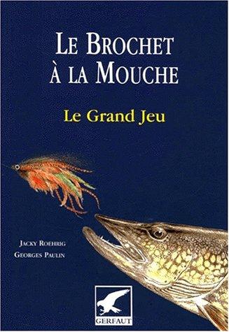 Le brochet à la mouche. Le Grand Jeu par Jacky Roehrig, Georges Paulin
