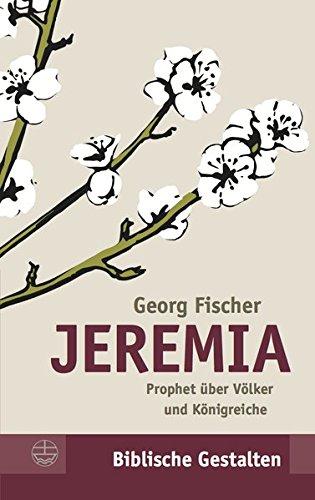Jeremia: Prophet über Völker und Königreiche (Biblische Gestalten (BG), Band 29)