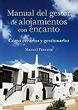 Manual del gestor de alojamientos con encanto: Como crearlos y gestionarlos (Manuales Profesionales)