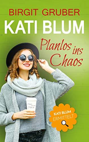 Planlos ins Chaos: Kati Blum von [Gruber, Birgit]