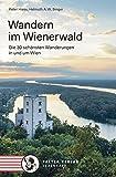 Wandern im Wienerwald: Die 30 schönsten Wanderungen in und um Wien (Kultur für Genießer)