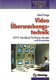 Video- Überwachungstechnik. CCTV- Handbuch für Planer, Berater und Anwender