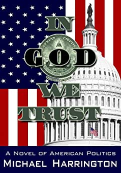 In God We Trust: A Novel of American Politics (English Edition) von [Harrington, Michael]
